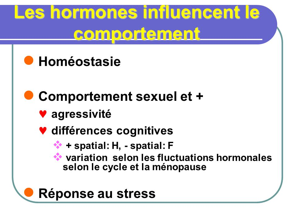 Les hormones influencent le comportement
