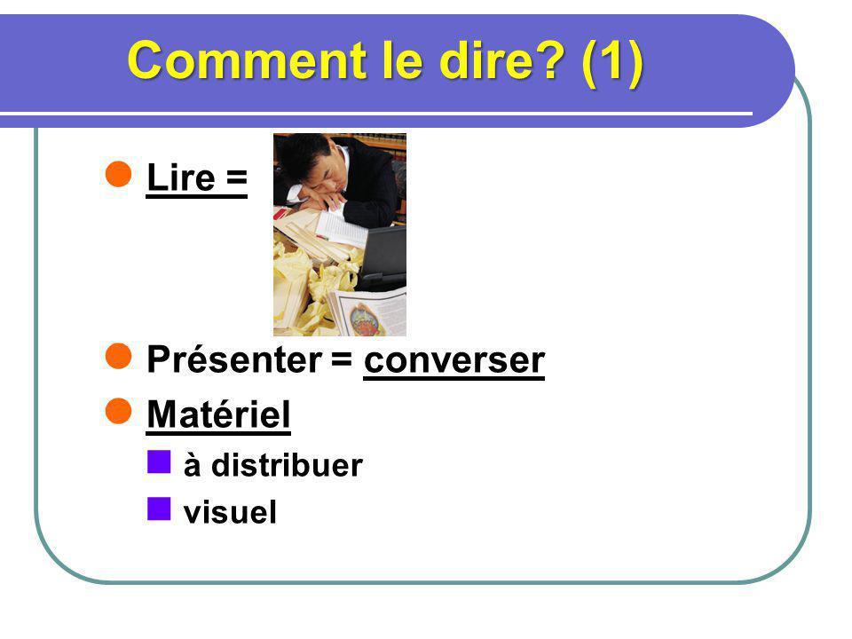 Comment le dire (1) Lire = Présenter = converser Matériel