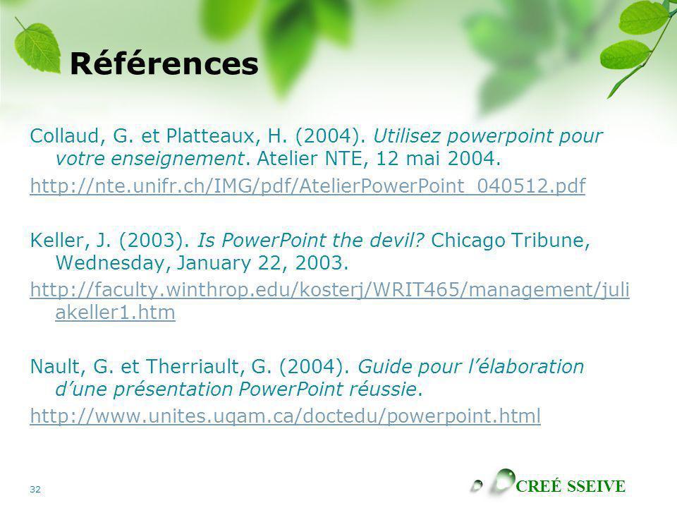 Références Collaud, G. et Platteaux, H. (2004). Utilisez powerpoint pour votre enseignement. Atelier NTE, 12 mai 2004.