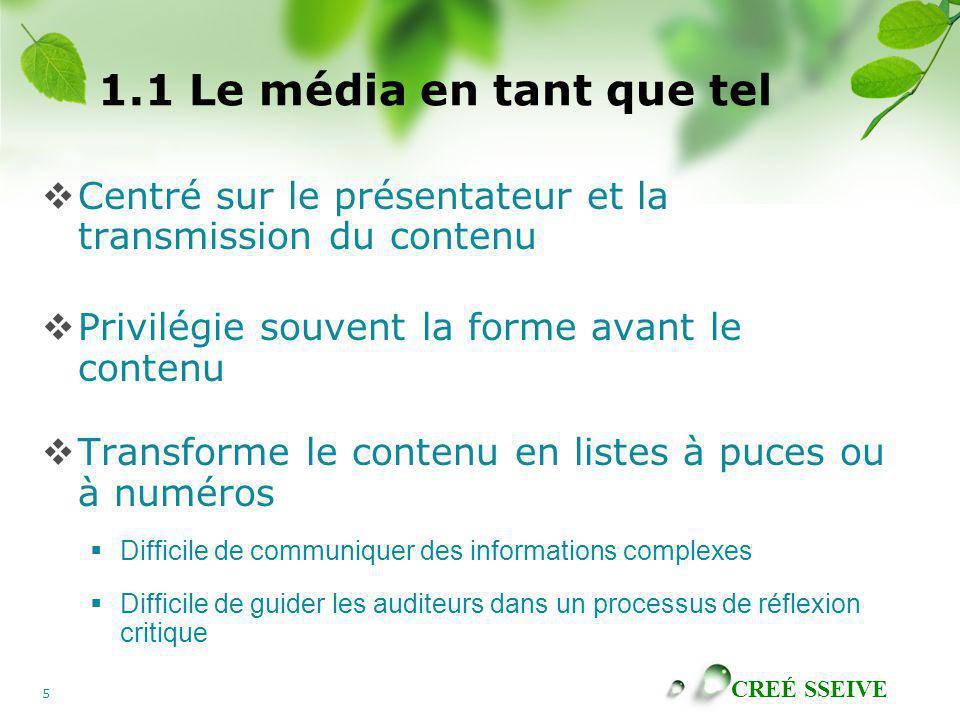 1.1 Le média en tant que tel Centré sur le présentateur et la transmission du contenu. Privilégie souvent la forme avant le contenu.