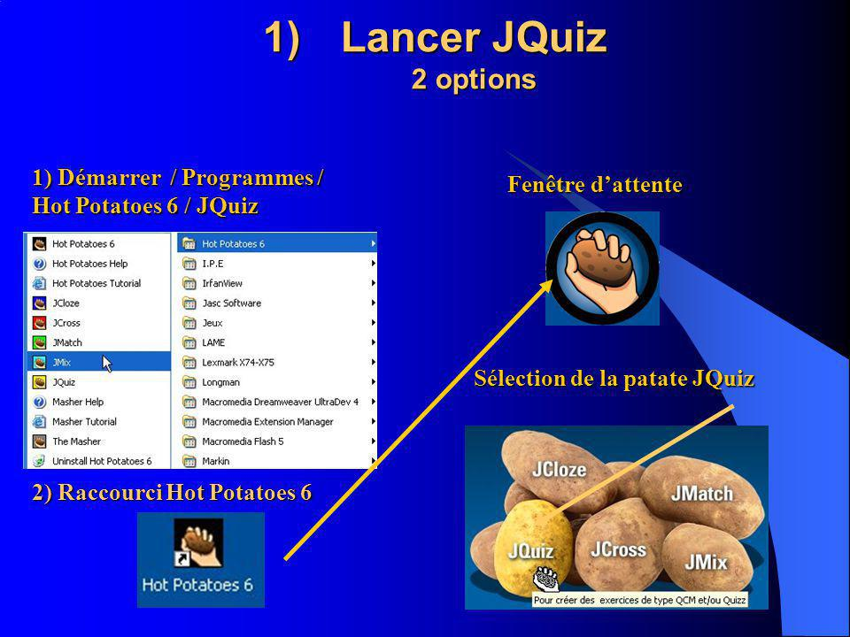 Lancer JQuiz 2 options 1) Démarrer / Programmes / Hot Potatoes 6 / JQuiz. Fenêtre d'attente. Sélection de la patate JQuiz.