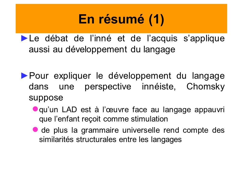 En résumé (1) Le débat de l'inné et de l'acquis s'applique aussi au développement du langage.