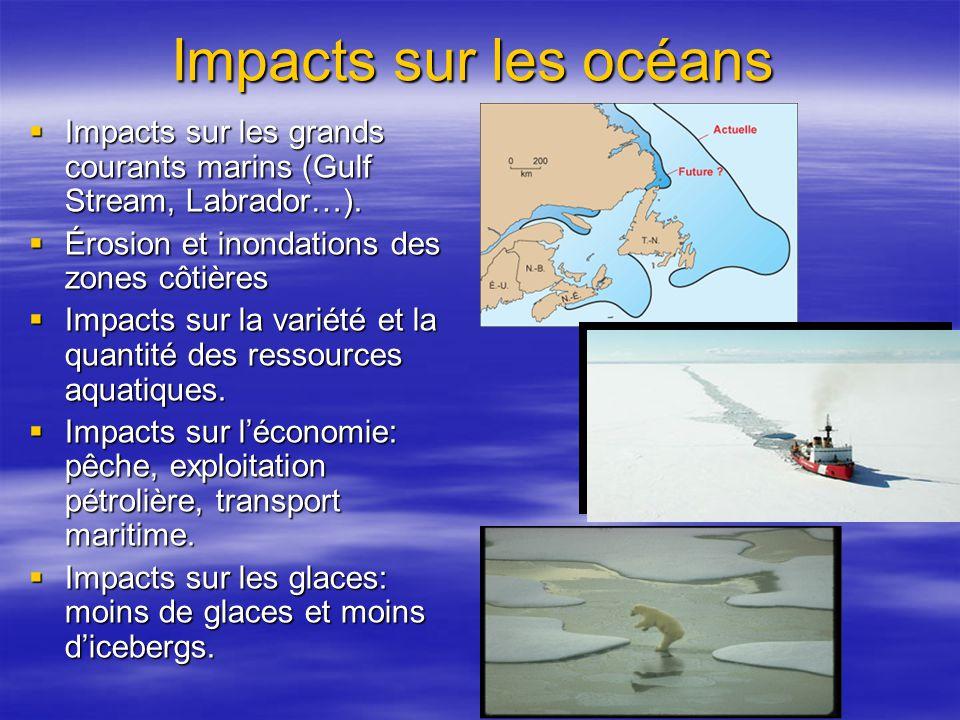 Impacts sur les océans Impacts sur les grands courants marins (Gulf Stream, Labrador…). Érosion et inondations des zones côtières.