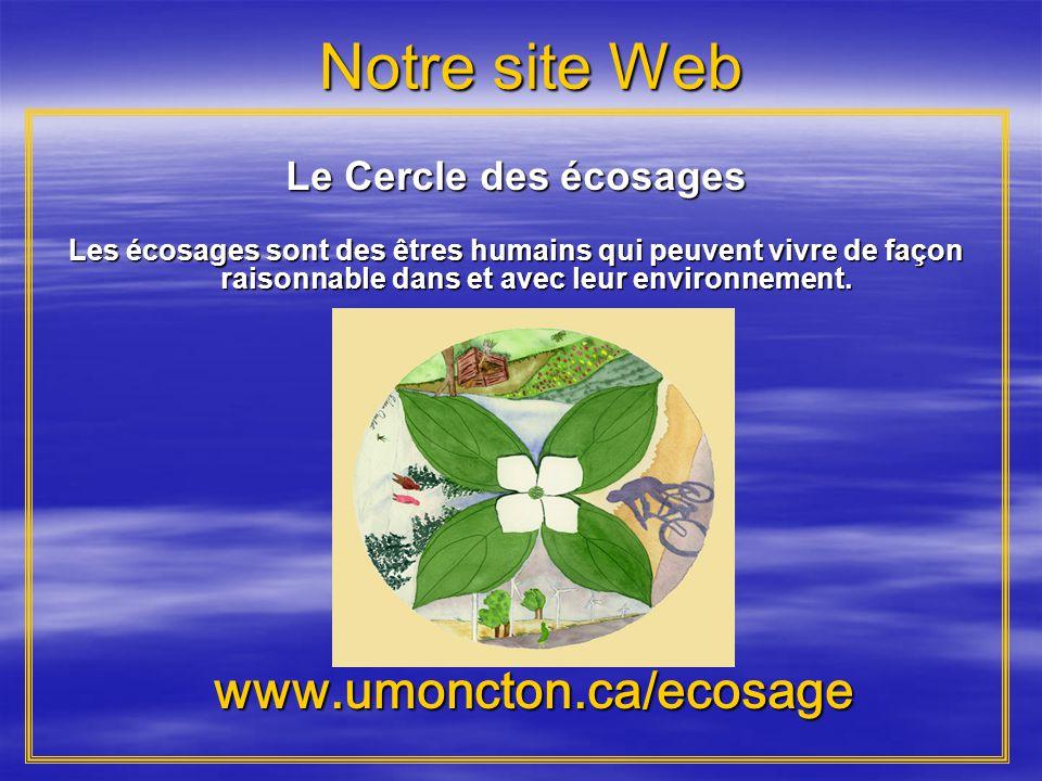 Notre site Web Le Cercle des écosages. Les écosages sont des êtres humains qui peuvent vivre de façon raisonnable dans et avec leur environnement.