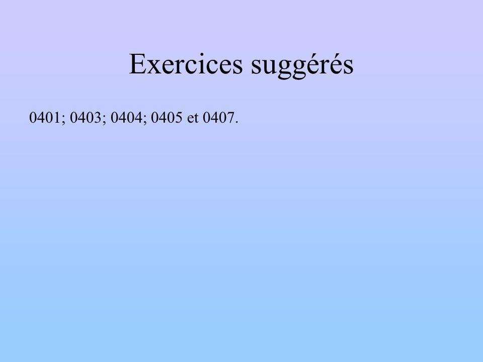 Exercices suggérés 0401; 0403; 0404; 0405 et 0407.