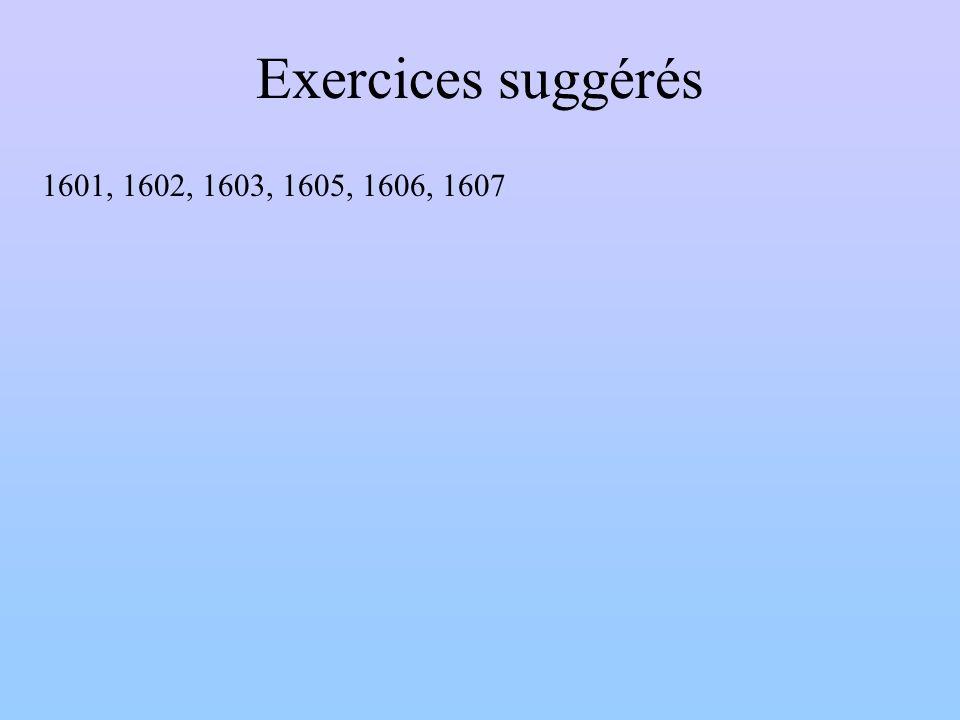 Exercices suggérés 1601, 1602, 1603, 1605, 1606, 1607