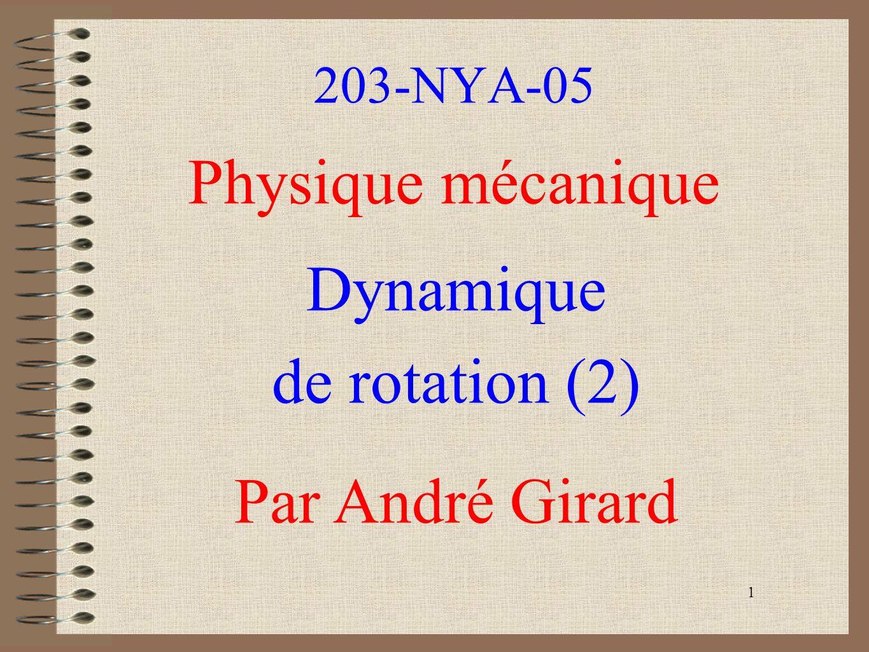 Physique mécanique Dynamique de rotation (2) Par André Girard