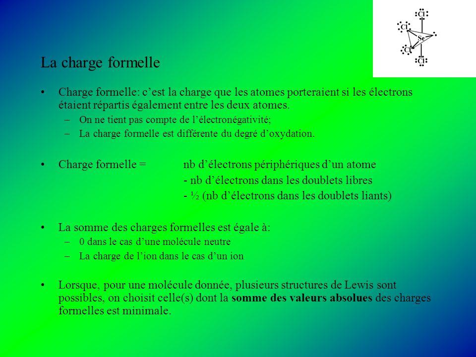 La charge formelle Charge formelle: c'est la charge que les atomes porteraient si les électrons étaient répartis également entre les deux atomes.