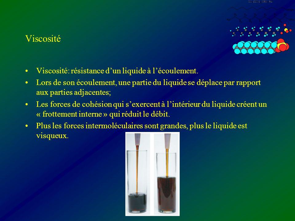 Viscosité Viscosité: résistance d'un liquide à l'écoulement.