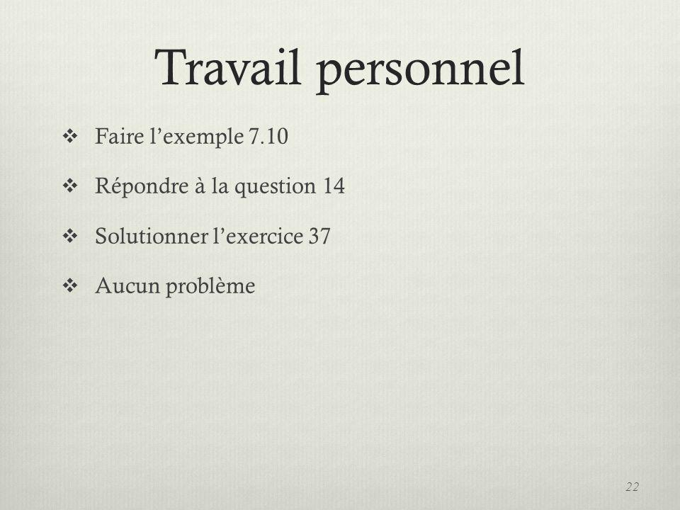 Travail personnel Faire l'exemple 7.10 Répondre à la question 14