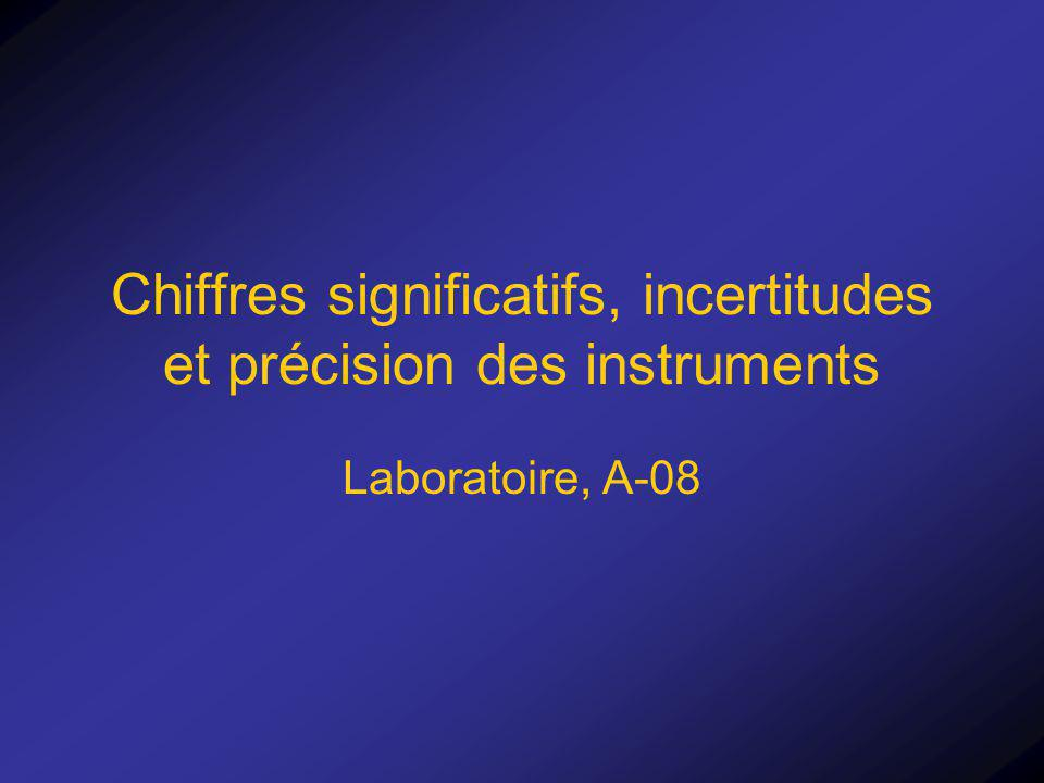 Chiffres significatifs, incertitudes et précision des instruments