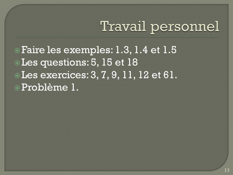 Travail personnel Faire les exemples: 1.3, 1.4 et 1.5
