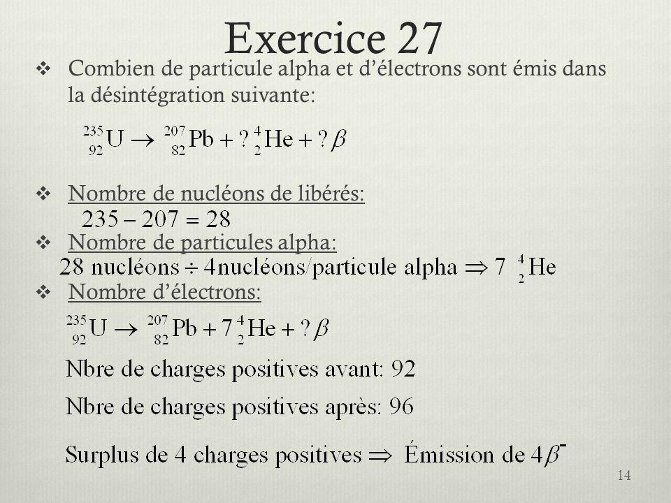 Exercice 27 Combien de particule alpha et d'électrons sont émis dans la désintégration suivante: Nombre de nucléons de libérés: