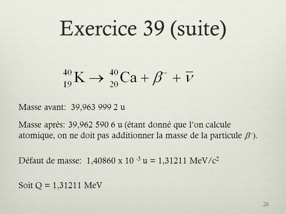Exercice 39 (suite) Masse avant: 39,963 999 2 u