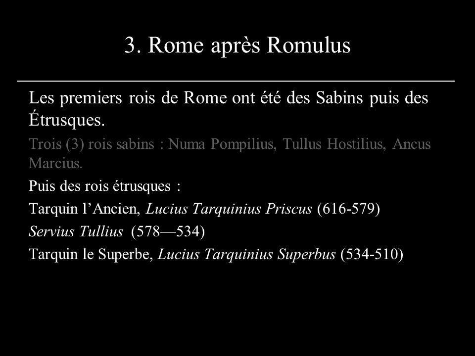 3. Rome après Romulus Les premiers rois de Rome ont été des Sabins puis des Étrusques.