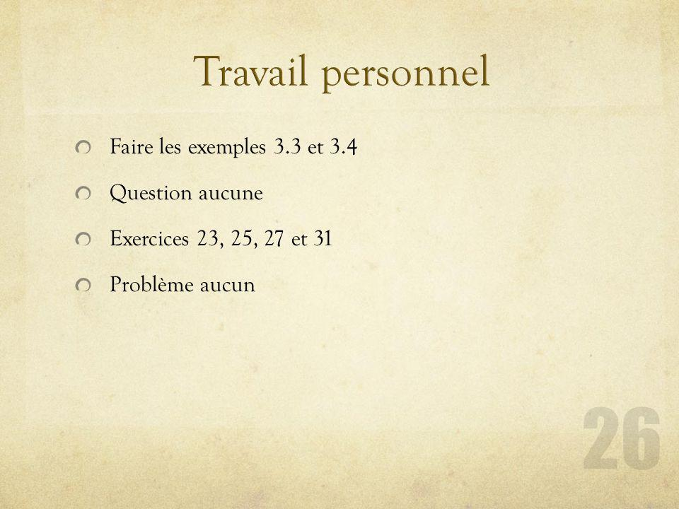 Travail personnel Faire les exemples 3.3 et 3.4 Question aucune