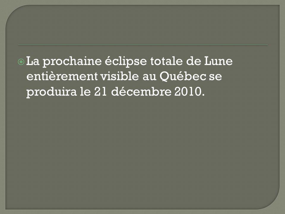 La prochaine éclipse totale de Lune entièrement visible au Québec se produira le 21 décembre 2010.