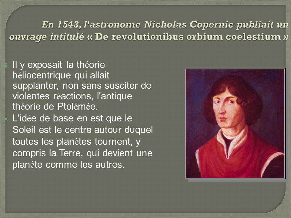 En 1543, l astronome Nicholas Copernic publiait un ouvrage intitulé « De revolutionibus orbium coelestium »