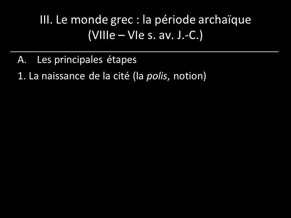 III. Le monde grec : la période archaïque (VIIIe – VIe s. av. J.-C.)