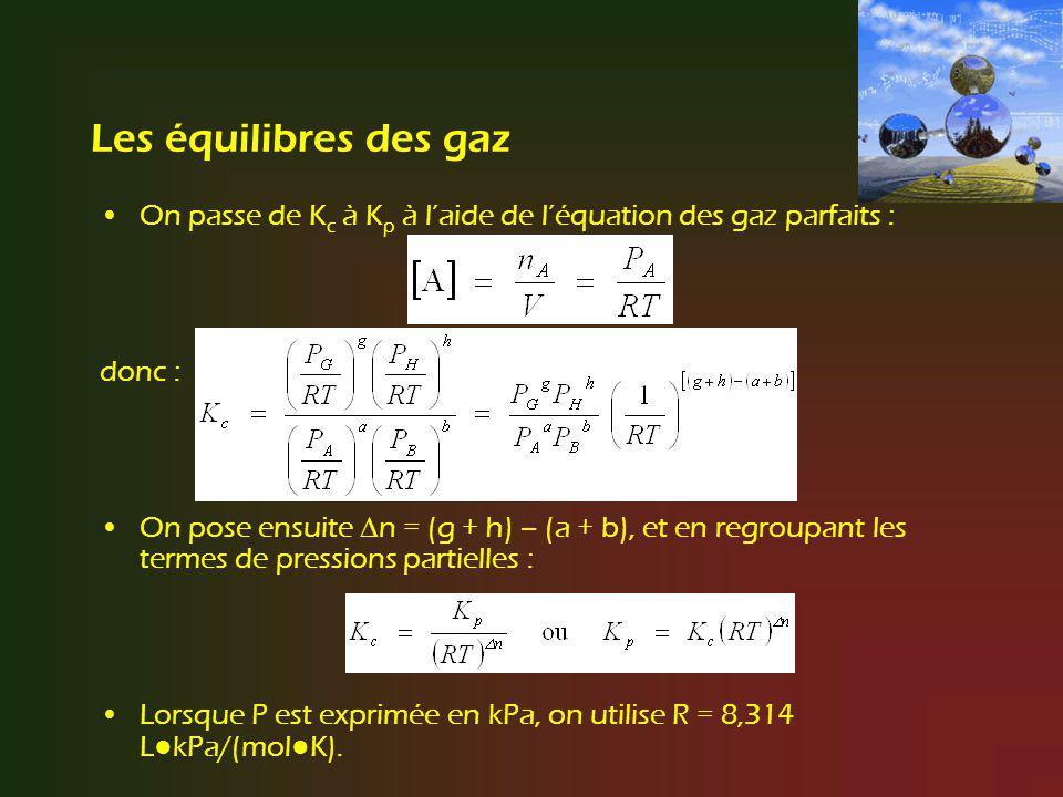 Les équilibres des gaz On passe de Kc à Kp à l'aide de l'équation des gaz parfaits : donc :