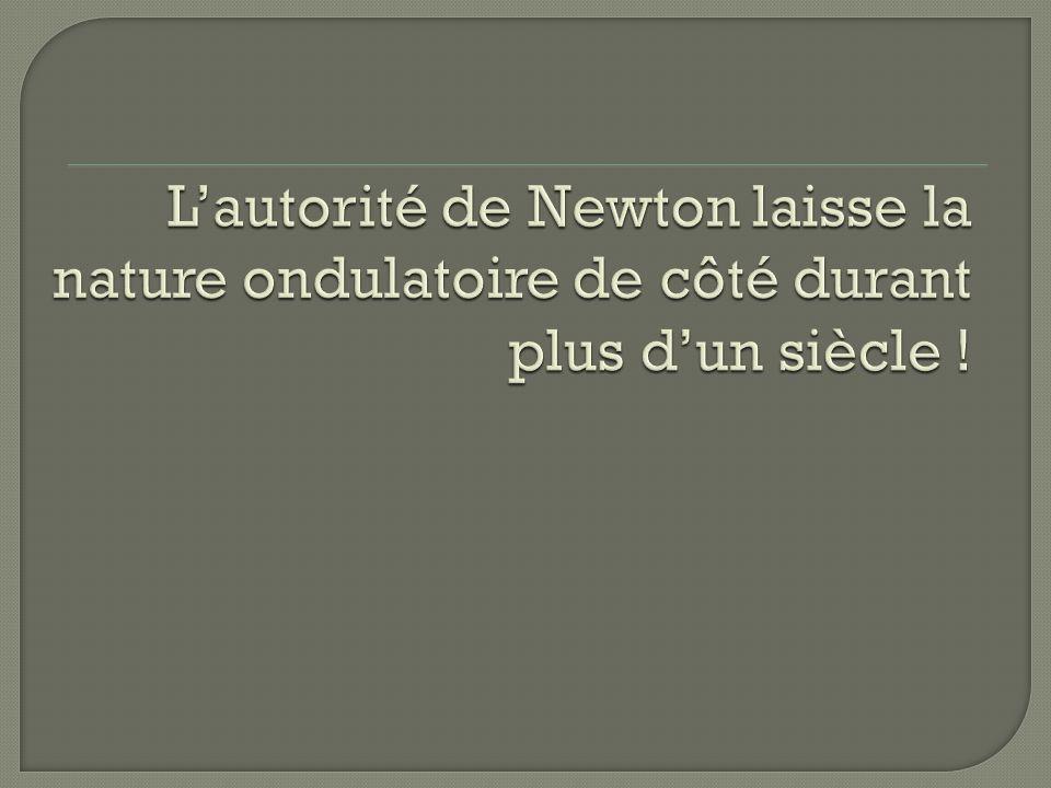 L'autorité de Newton laisse la nature ondulatoire de côté durant plus d'un siècle !