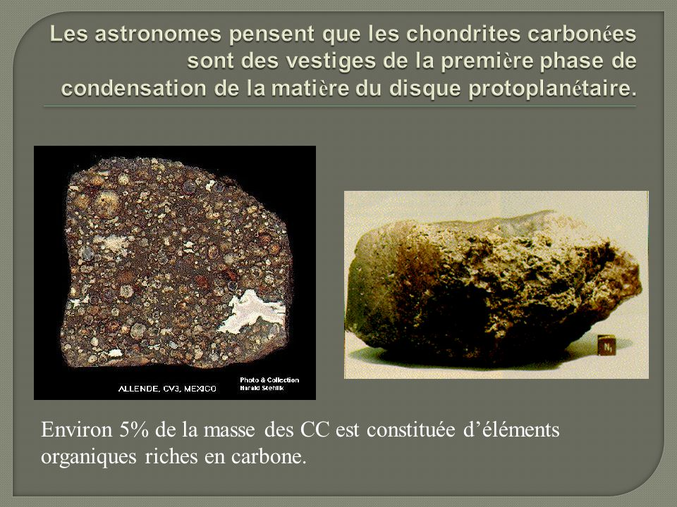 Les astronomes pensent que les chondrites carbonées sont des vestiges de la première phase de condensation de la matière du disque protoplanétaire.