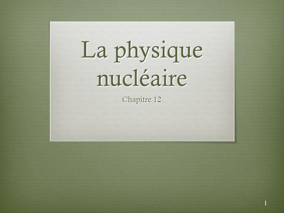 La physique nucléaire Chapitre 12