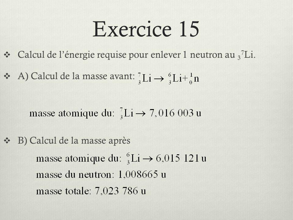 Exercice 15 Calcul de l'énergie requise pour enlever 1 neutron au 37Li. A) Calcul de la masse avant: