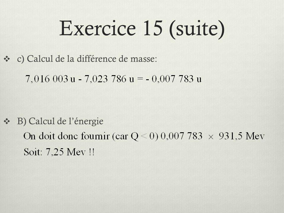 Exercice 15 (suite) c) Calcul de la différence de masse: