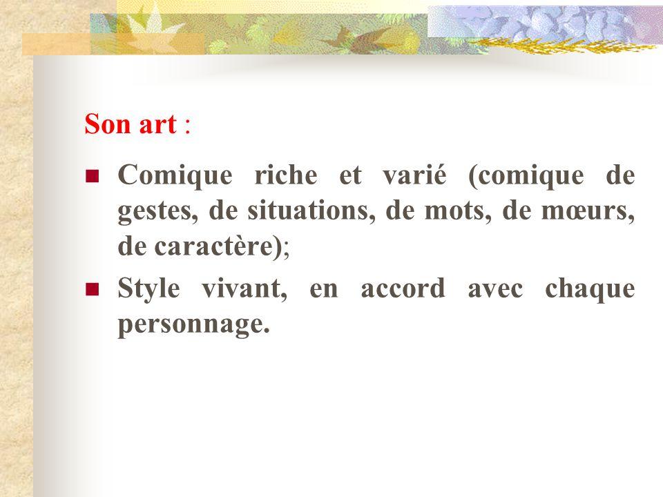 Son art : Comique riche et varié (comique de gestes, de situations, de mots, de mœurs, de caractère);