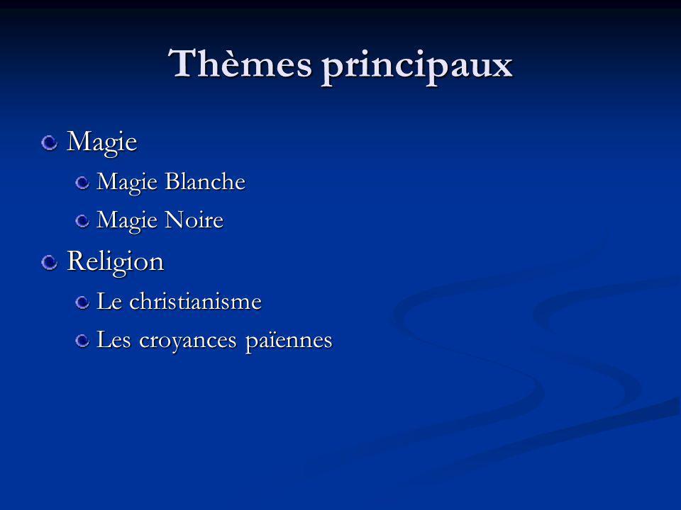 Thèmes principaux Magie Religion Magie Blanche Magie Noire
