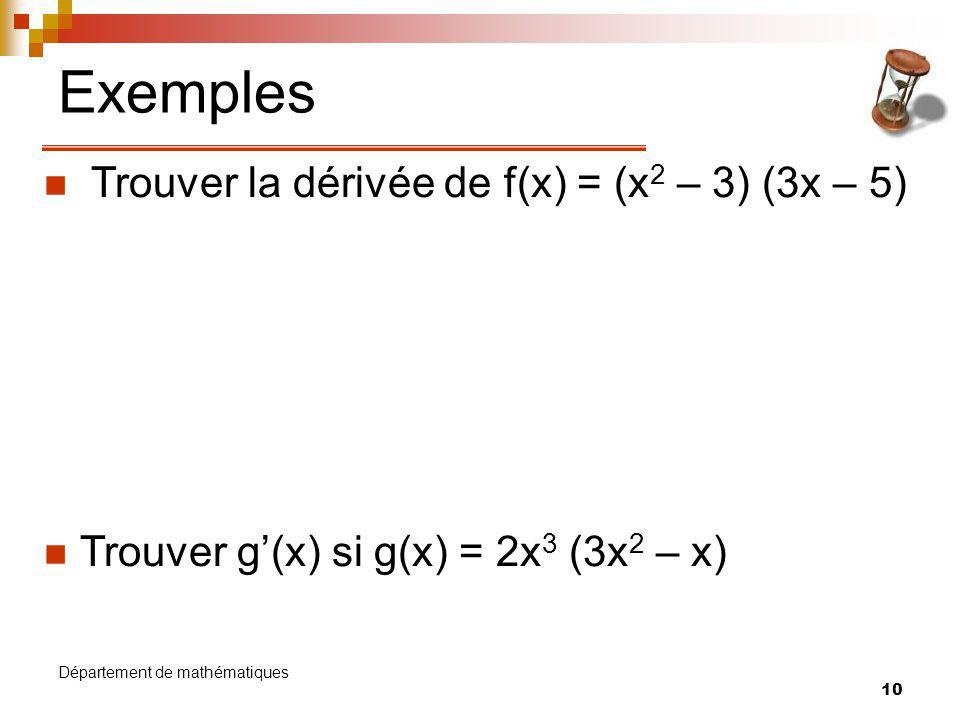 Exemples Trouver la dérivée de f(x) = (x2 – 3) (3x – 5)