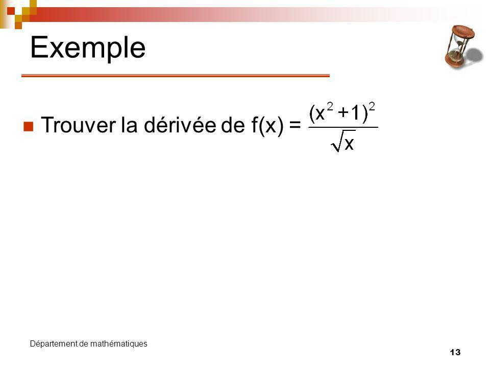 Exemple Trouver la dérivée de f(x) = Département de mathématiques