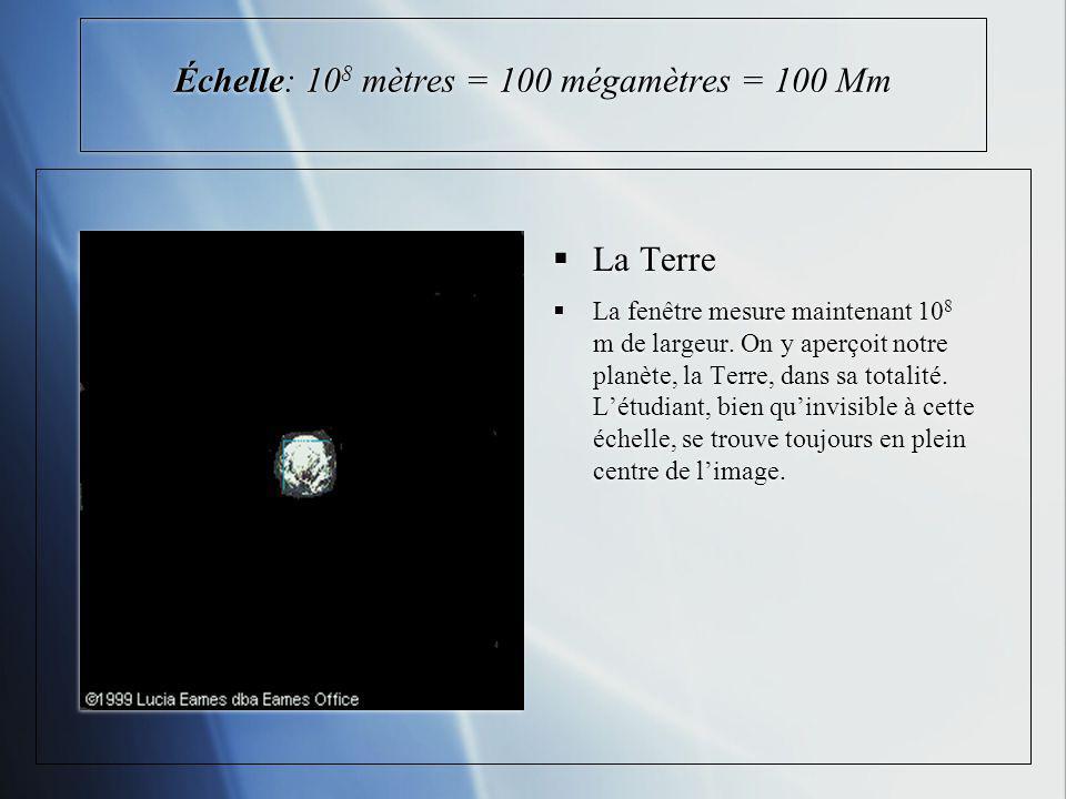 Échelle: 108 mètres = 100 mégamètres = 100 Mm