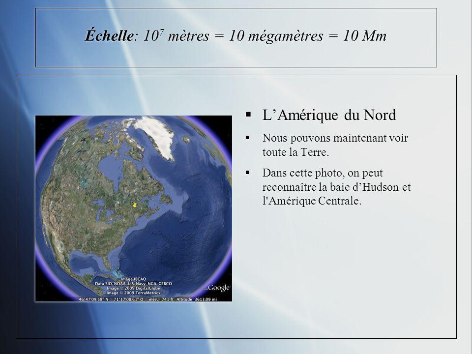 Échelle: 107 mètres = 10 mégamètres = 10 Mm