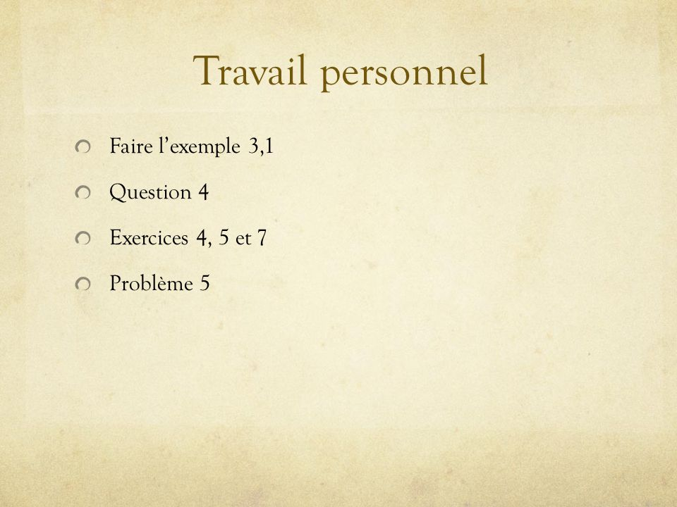 Travail personnel Faire l'exemple 3,1 Question 4 Exercices 4, 5 et 7