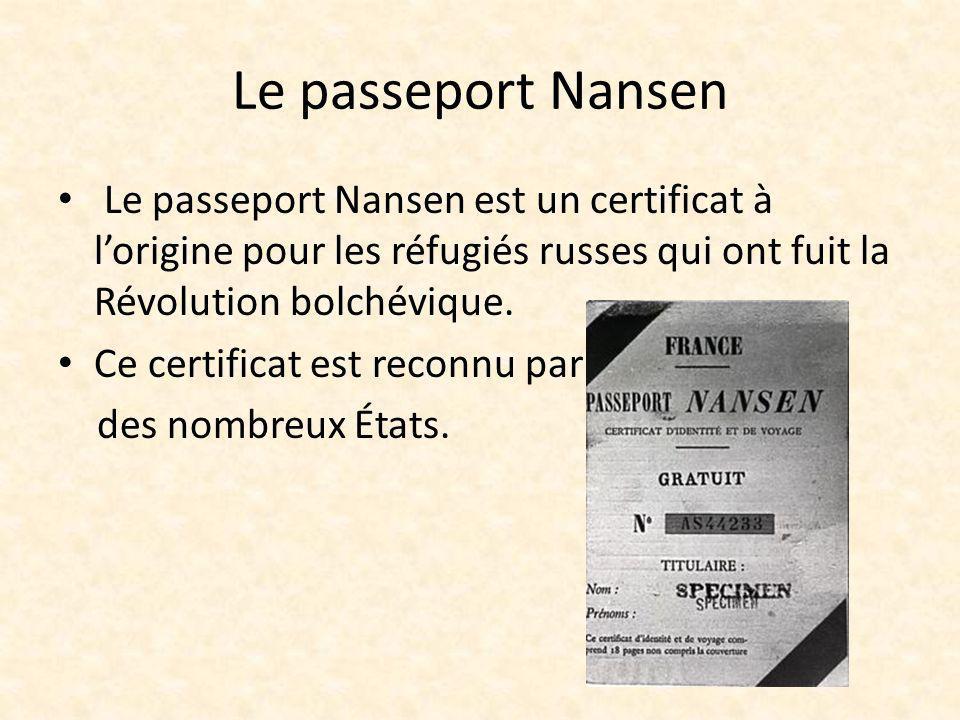 Le passeport Nansen Le passeport Nansen est un certificat à l'origine pour les réfugiés russes qui ont fuit la Révolution bolchévique.