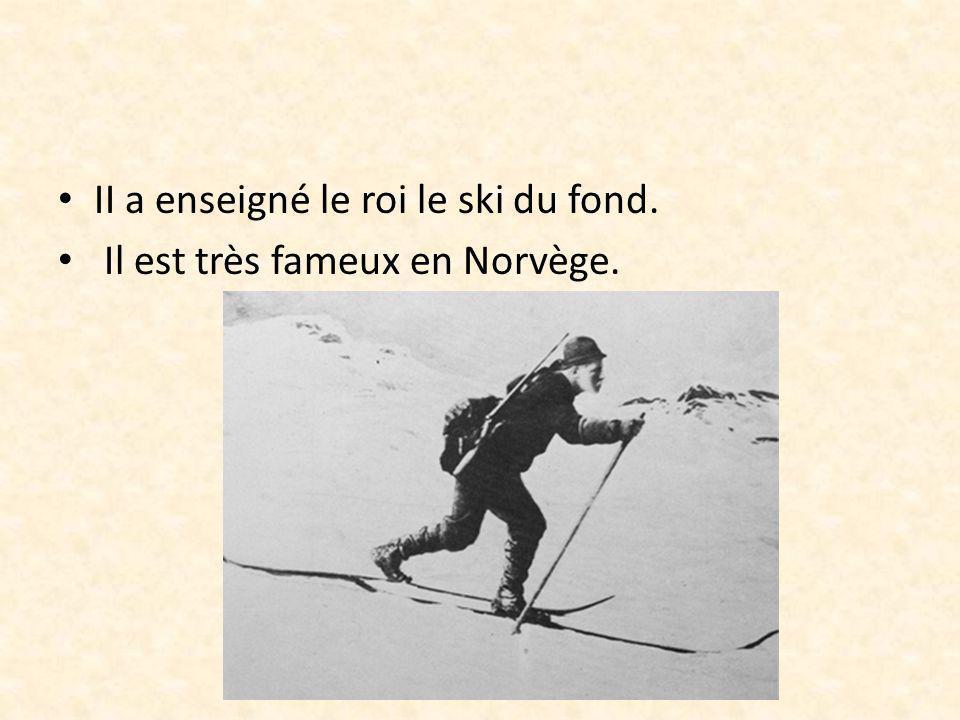 II a enseigné le roi le ski du fond.