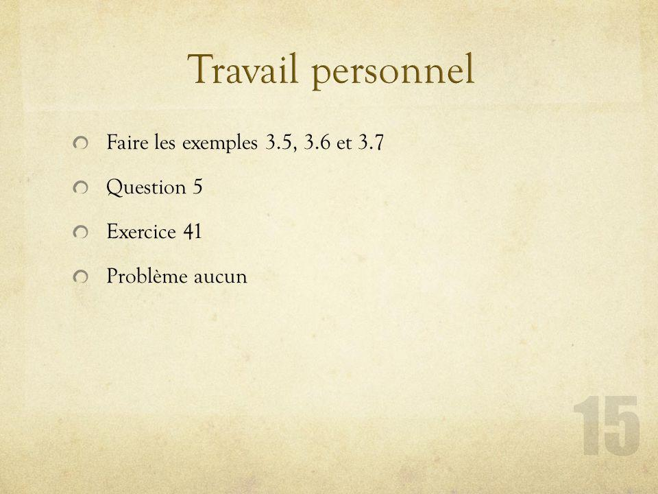 Travail personnel Faire les exemples 3.5, 3.6 et 3.7 Question 5