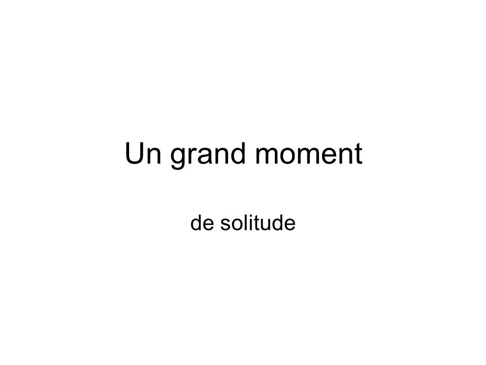 Un grand moment de solitude