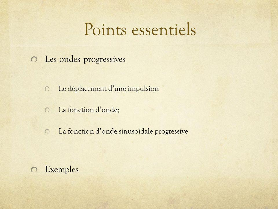 Points essentiels Les ondes progressives Exemples