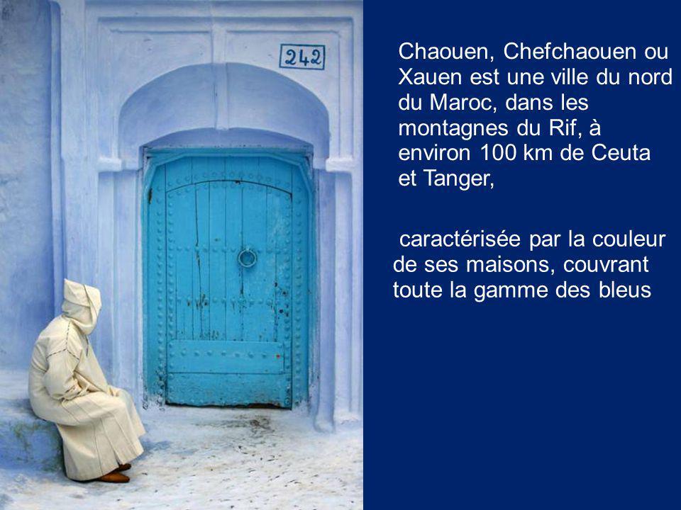 Chaouen, Chefchaouen ou Xauen est une ville du nord du Maroc, dans les montagnes du Rif, à environ 100 km de Ceuta et Tanger,