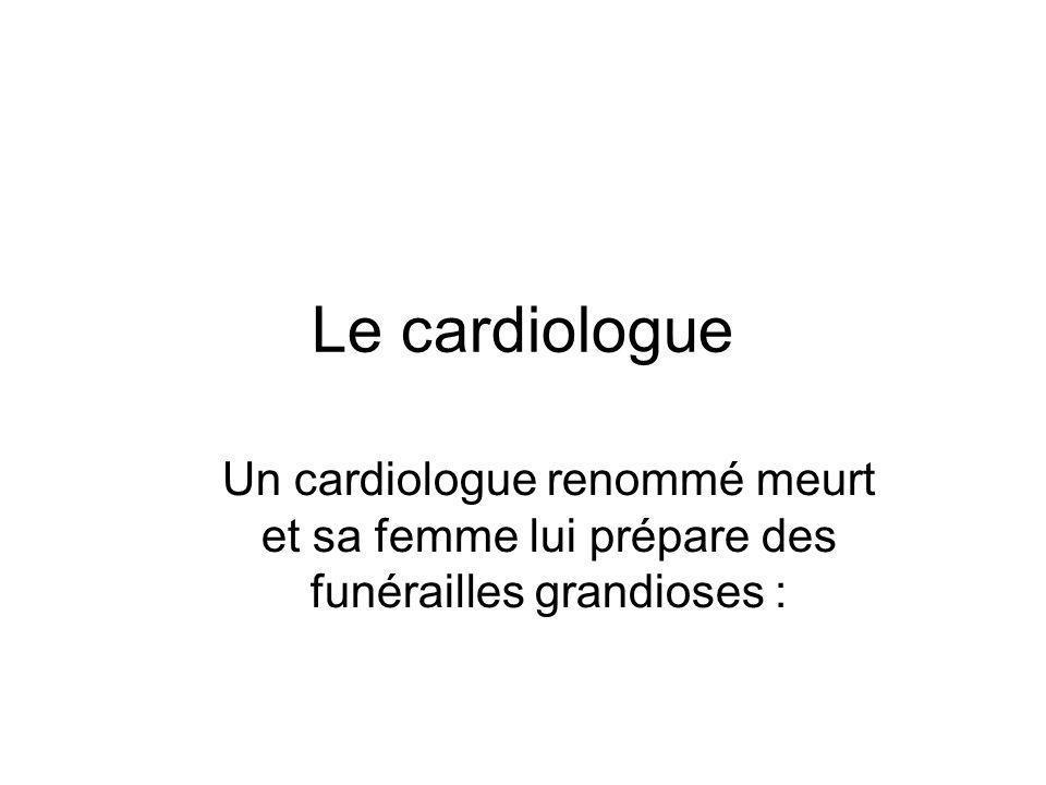 Le cardiologue Un cardiologue renommé meurt et sa femme lui prépare des funérailles grandioses :