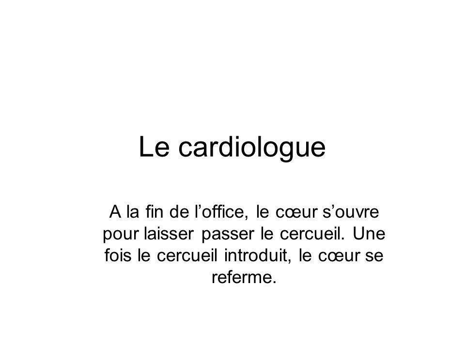 Le cardiologue A la fin de l'office, le cœur s'ouvre pour laisser passer le cercueil.