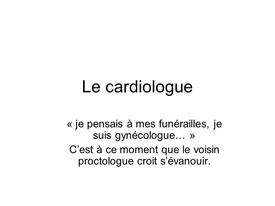 Le cardiologue « je pensais à mes funérailles, je suis gynécologue… »
