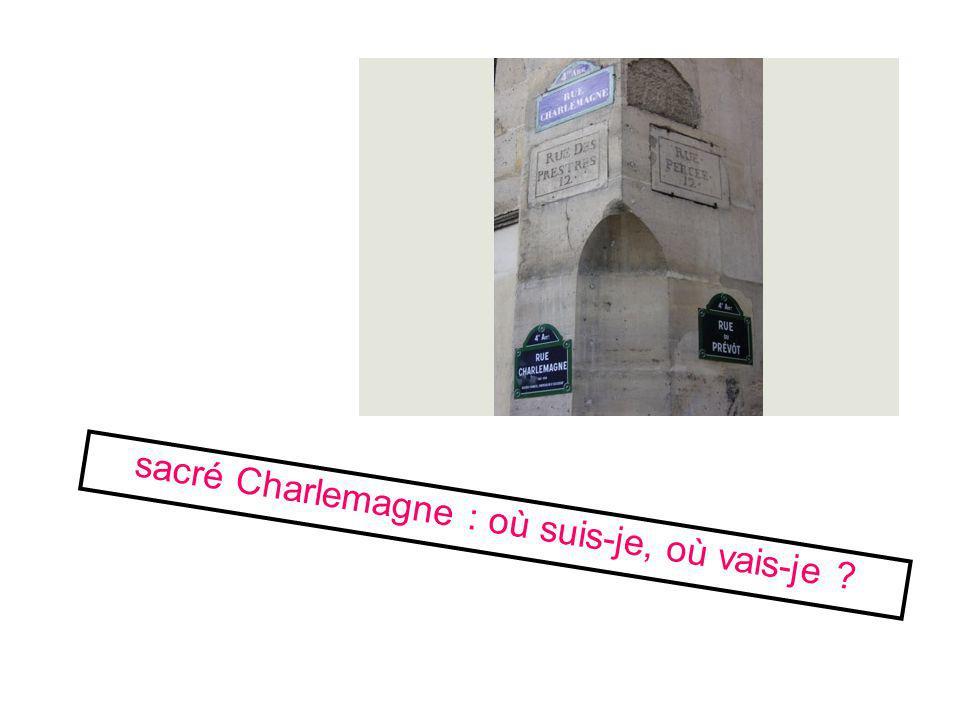 sacré Charlemagne : où suis-je, où vais-je