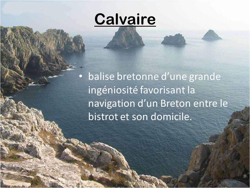 Calvaire balise bretonne d'une grande ingéniosité favorisant la navigation d'un Breton entre le bistrot et son domicile.