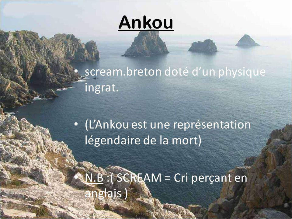 Ankou scream.breton doté d'un physique ingrat.