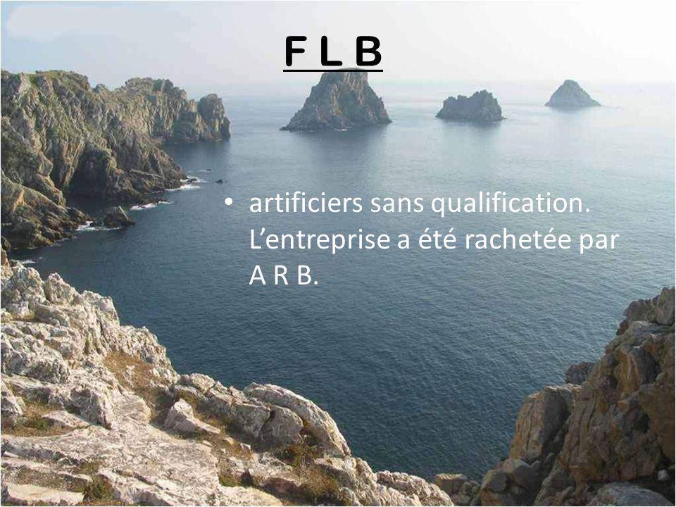 F L B artificiers sans qualification. L'entreprise a été rachetée par A R B.