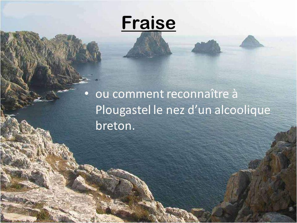 Fraise ou comment reconnaître à Plougastel le nez d'un alcoolique breton.
